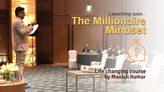 The millionaire mindset course by Manish Kumar